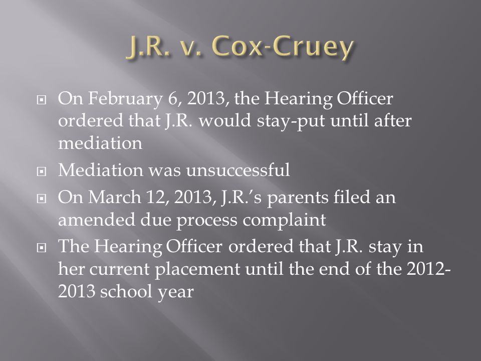 On February 6, 2013, the Hearing Officer ordered that J.R.