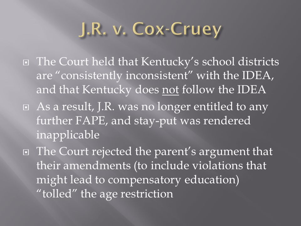 The Court held that Kentuckys school districts are consistently inconsistent with the IDEA, and that Kentucky does not follow the IDEA As a result, J.R.