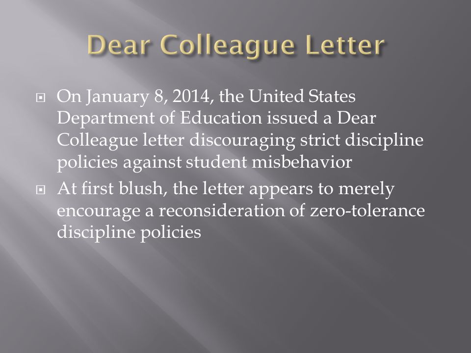 On January 8, 2014, the United States Department of Education issued a Dear Colleague letter discouraging strict discipline policies against student m