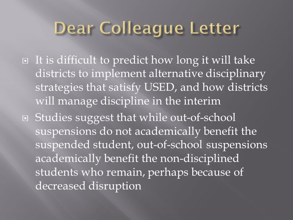 It is difficult to predict how long it will take districts to implement alternative disciplinary strategies that satisfy USED, and how districts will manage discipline in the interim Studies suggest that while out-of-school suspensions do not academically benefit the suspended student, out-of-school suspensions academically benefit the non-disciplined students who remain, perhaps because of decreased disruption