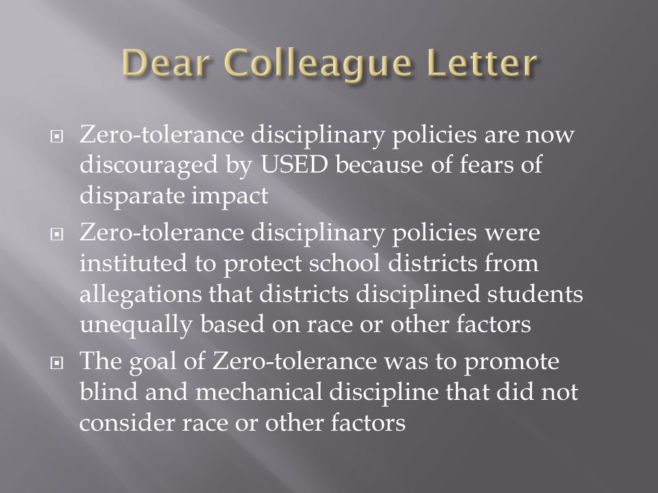 Zero-tolerance disciplinary policies are now discouraged by USED because of fears of disparate impact Zero-tolerance disciplinary policies were instit