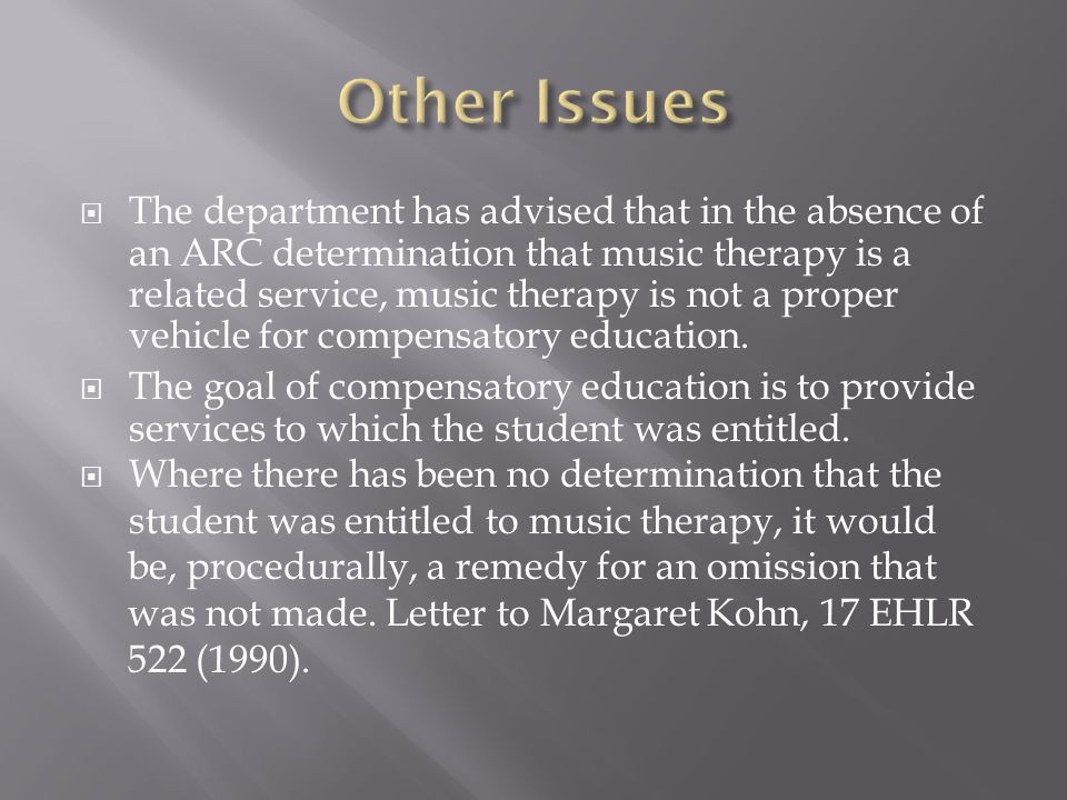 The department has advised that in the absence of an ARC determination that music therapy is a related service, music therapy is not a proper vehicle for compensatory education.