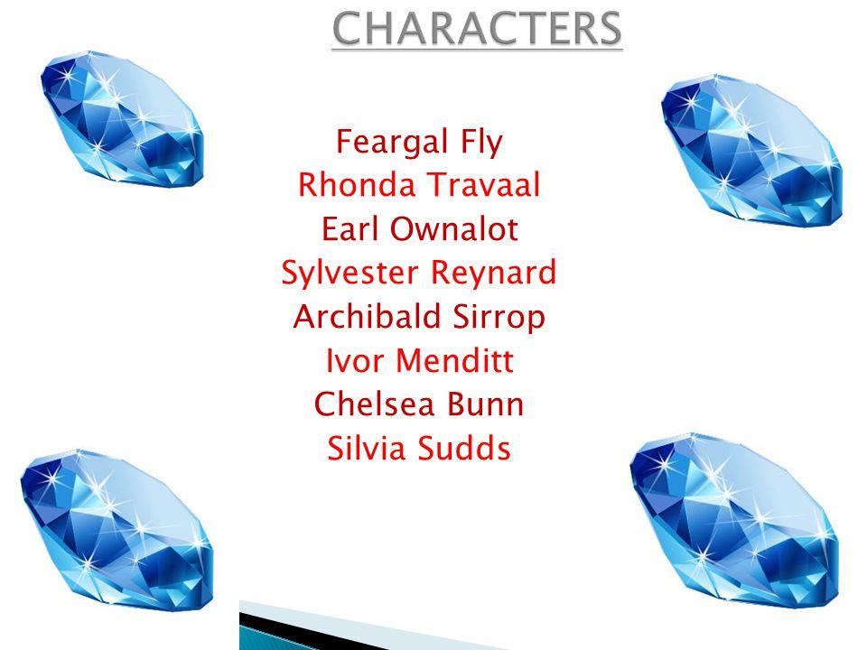 Feargal Fly Rhonda Travaal Earl Ownalot Sylvester Reynard Archibald Sirrop Ivor Menditt Chelsea Bunn Silvia Sudds