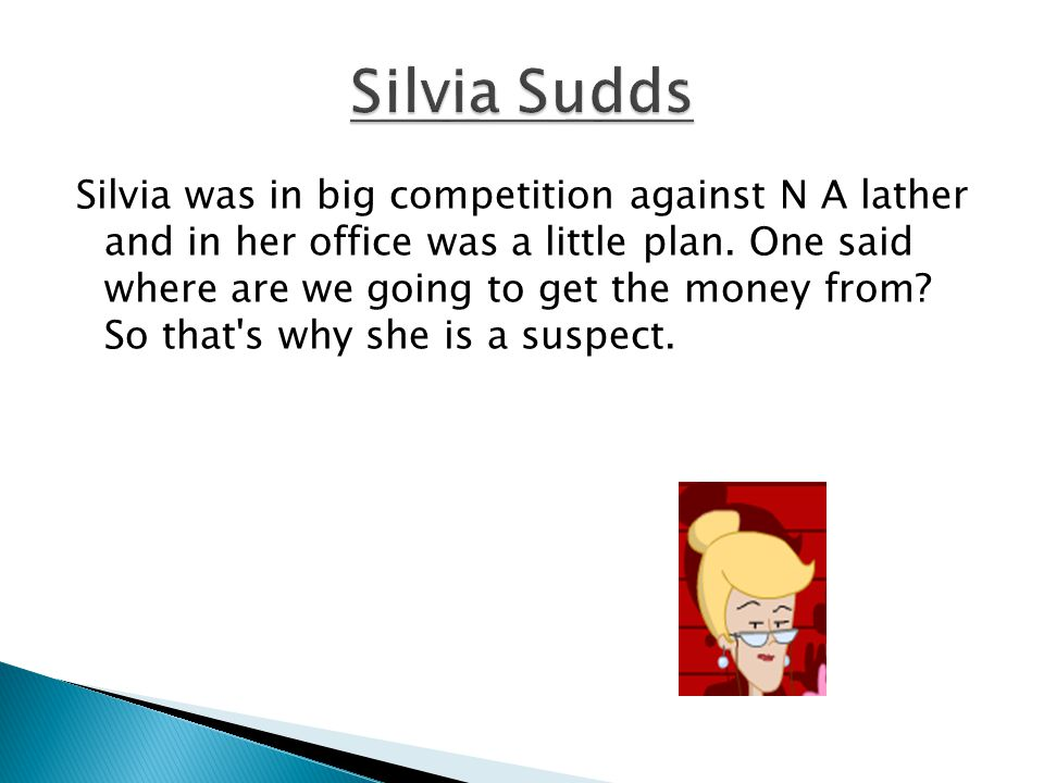Silvia was in big competition against N A lather and in her office was a little plan. One said where are we going to get the money from? So that's why