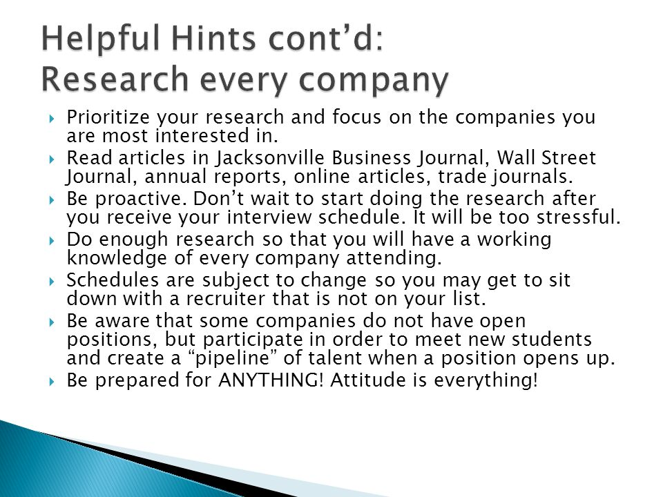 Prioritize your research and focus on the companies you are most interested in. Read articles in Jacksonville Business Journal, Wall Street Journal, a