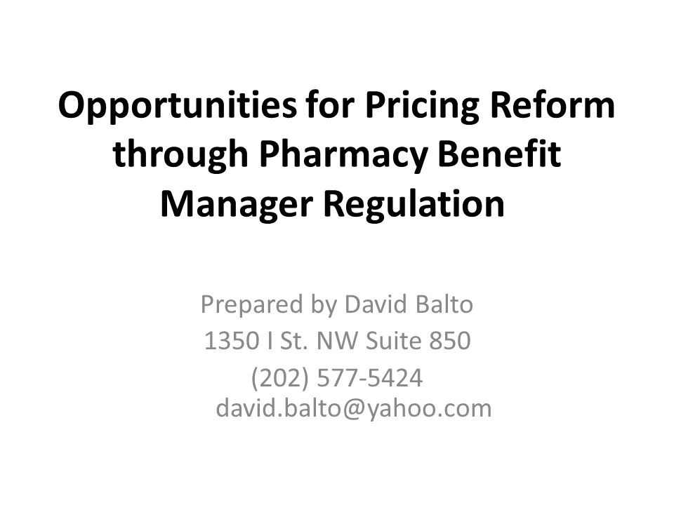 Opportunities for Pricing Reform through Pharmacy Benefit Manager Regulation Prepared by David Balto 1350 I St.