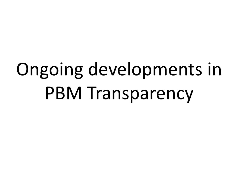 Ongoing developments in PBM Transparency