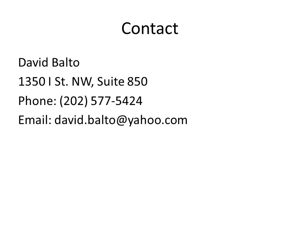 Contact David Balto 1350 I St. NW, Suite 850 Phone: (202) 577-5424 Email: david.balto@yahoo.com