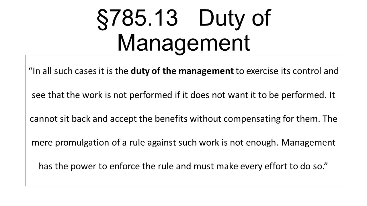 §785.13 Duty of Management In all such cases it is the duty of the management to exercise its control and see that the work is not performed if it doe