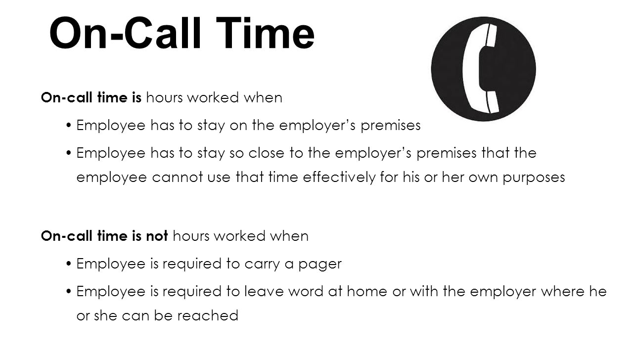 On-Call Time On-call time is hours worked when Employee has to stay on the employers premises Employee has to stay so close to the employers premises