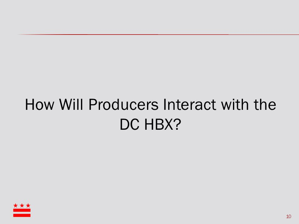 10 How Will Producers Interact with the DC HBX