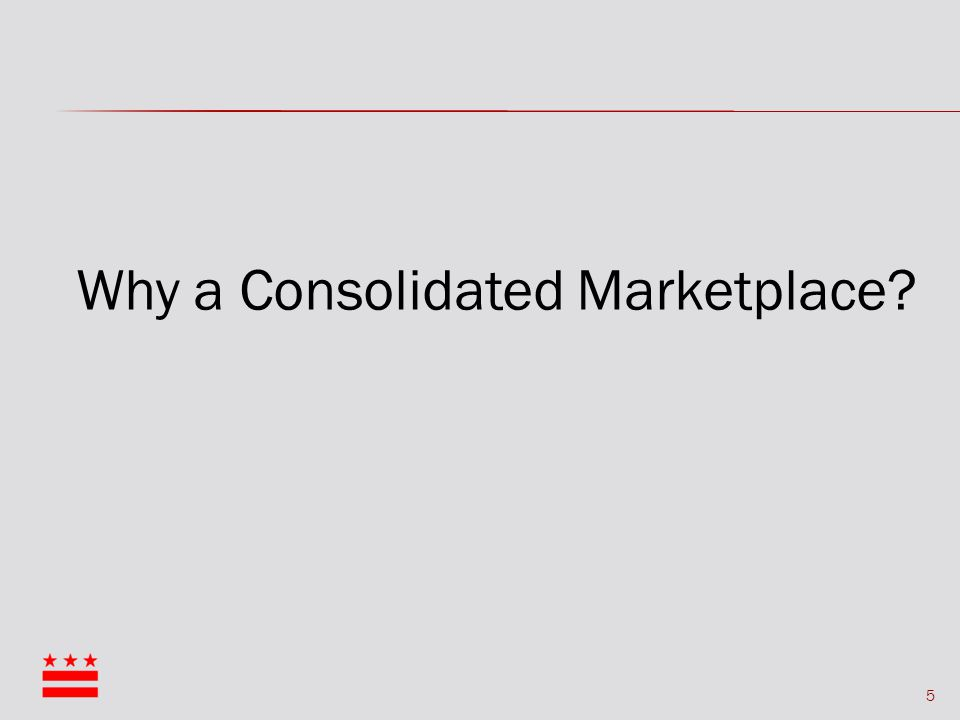 5 Why a Consolidated Marketplace