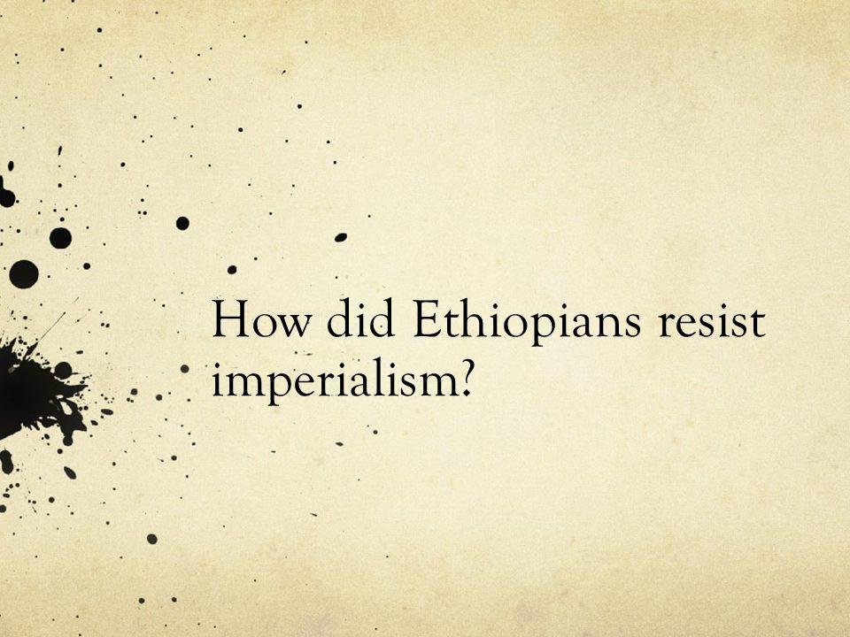 How did Ethiopians resist imperialism?