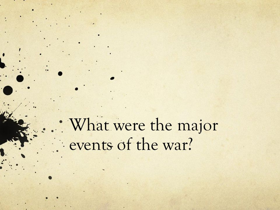 What were the major events of the war?