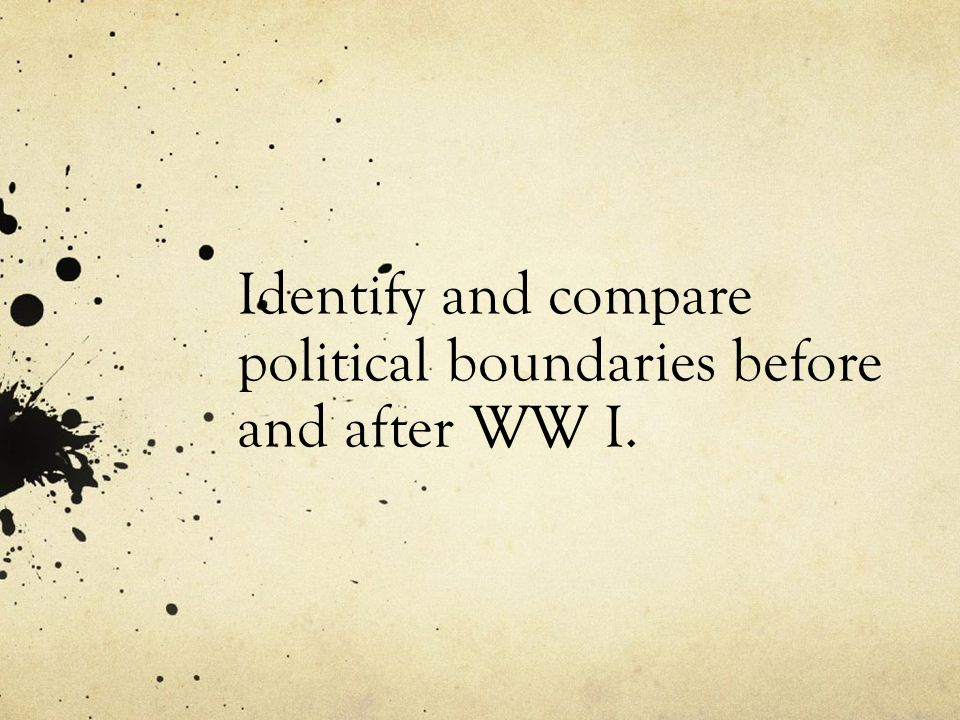 Identify and compare political boundaries before and after WW I.