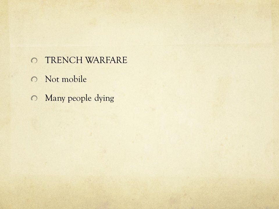 TRENCH WARFARE Not mobile Many people dying