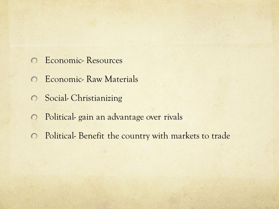 Economic- Resources Economic- Raw Materials Social- Christianizing Political- gain an advantage over rivals Political- Benefit the country with market