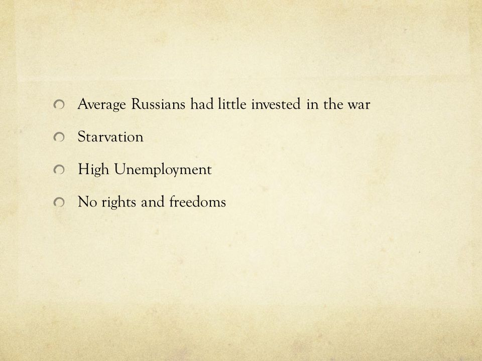 Average Russians had little invested in the war Starvation High Unemployment No rights and freedoms