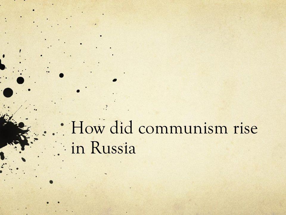 How did communism rise in Russia ?
