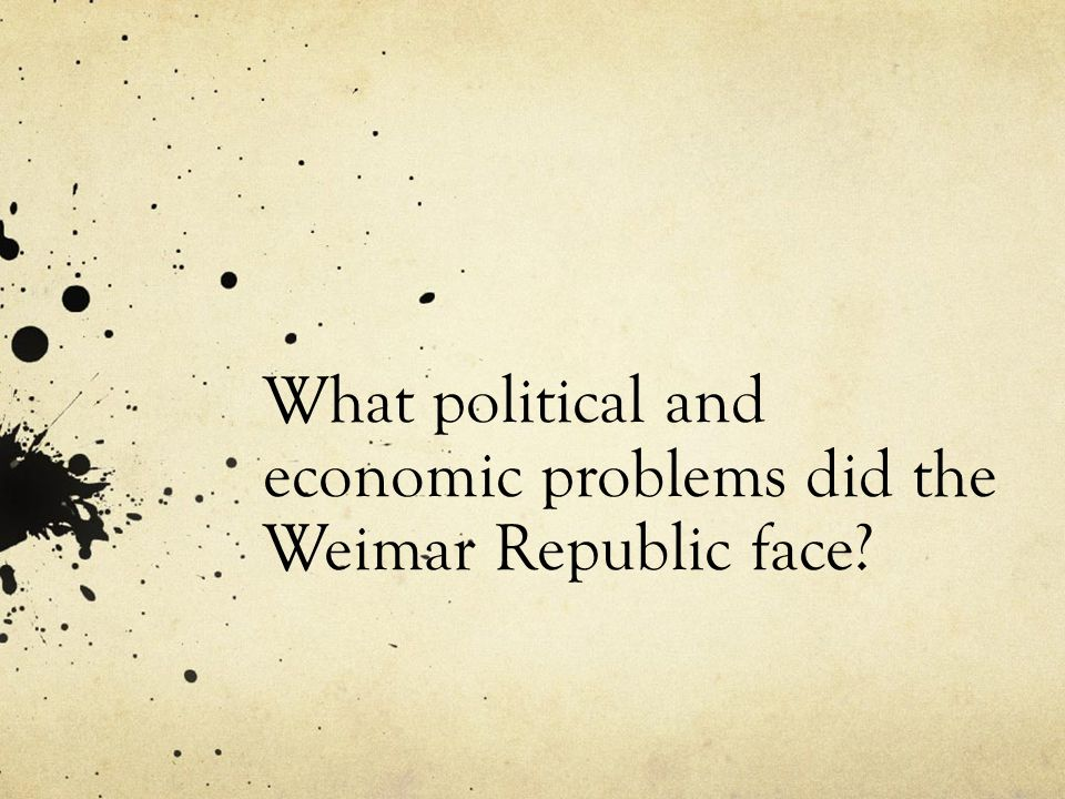 What political and economic problems did the Weimar Republic face?
