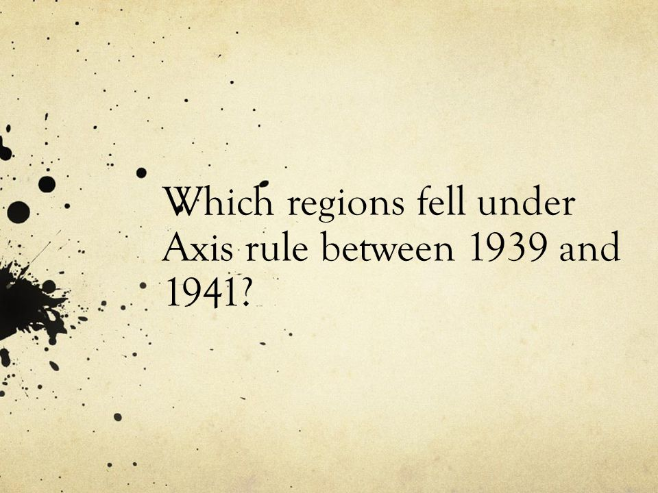Which regions fell under Axis rule between 1939 and 1941?