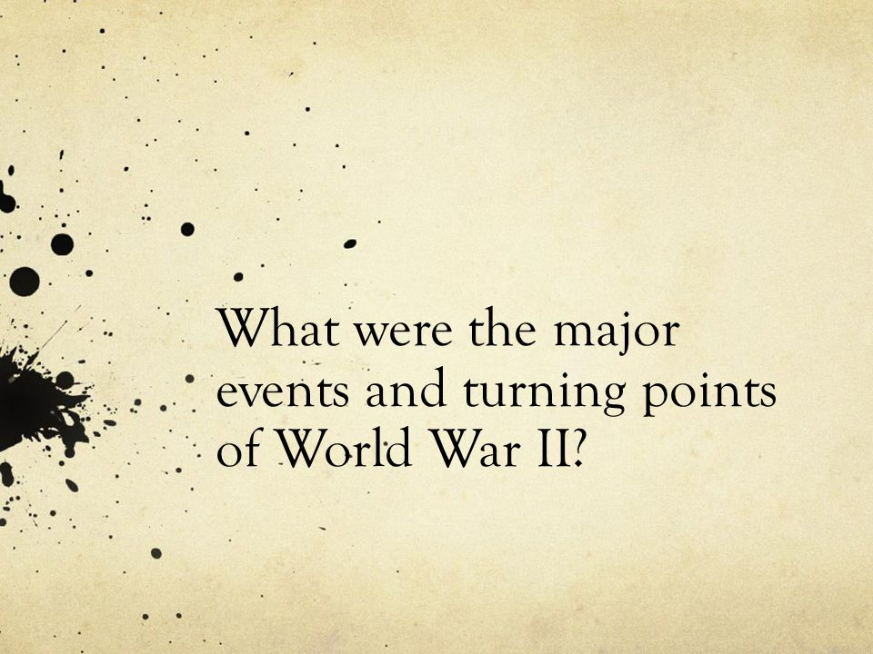 What were the major events and turning points of World War II?