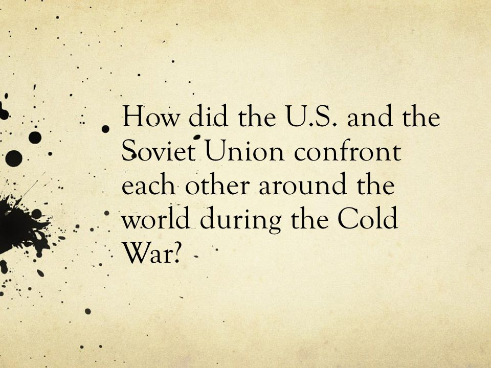 How did the U.S. and the Soviet Union confront each other around the world during the Cold War?