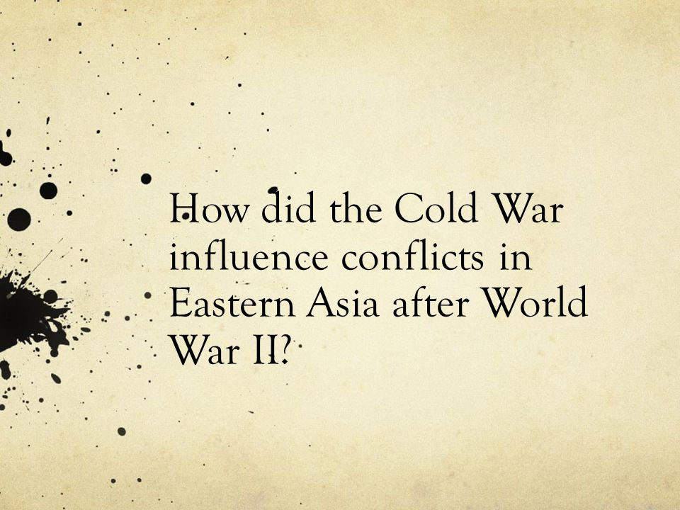 How did the Cold War influence conflicts in Eastern Asia after World War II?