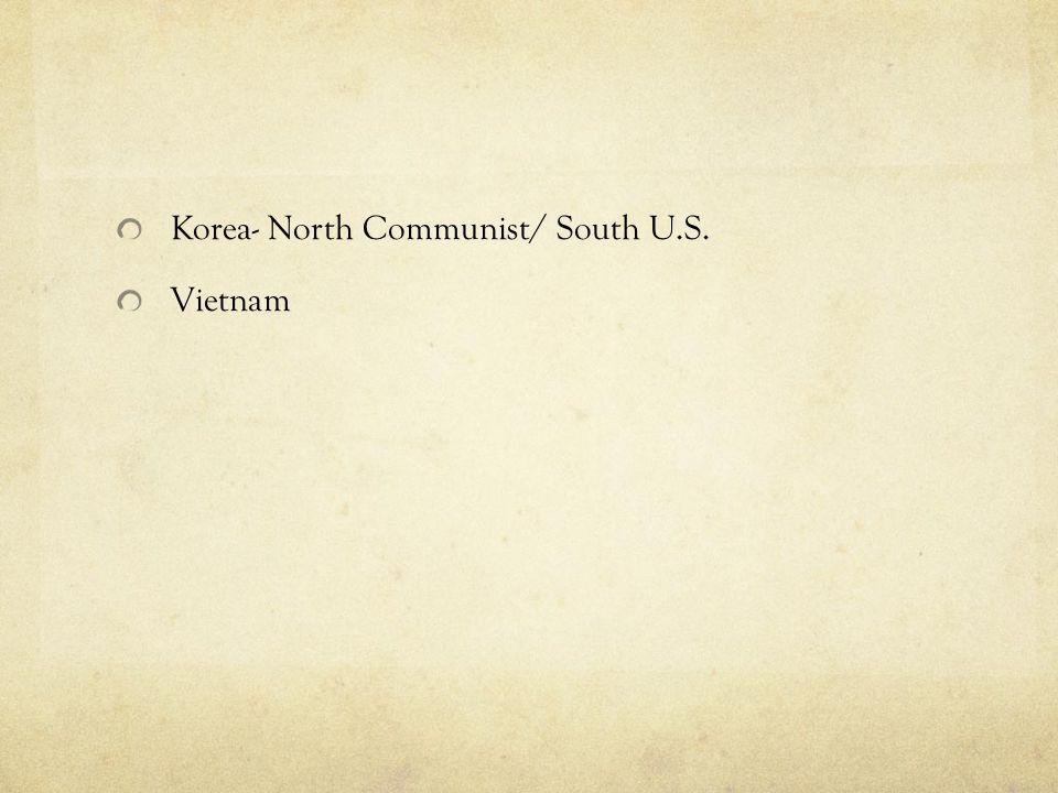 Korea- North Communist/ South U.S. Vietnam