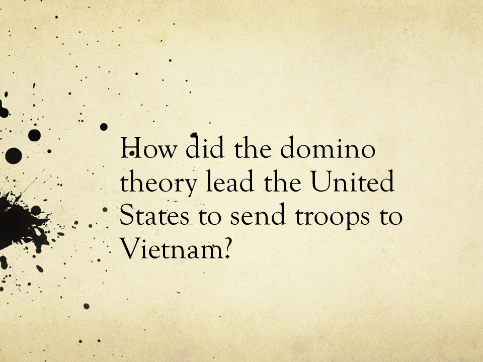 How did the domino theory lead the United States to send troops to Vietnam?