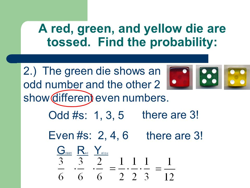 A red, green, and yellow die are tossed.Find the probability: 3.) All 3 dice show the same number.