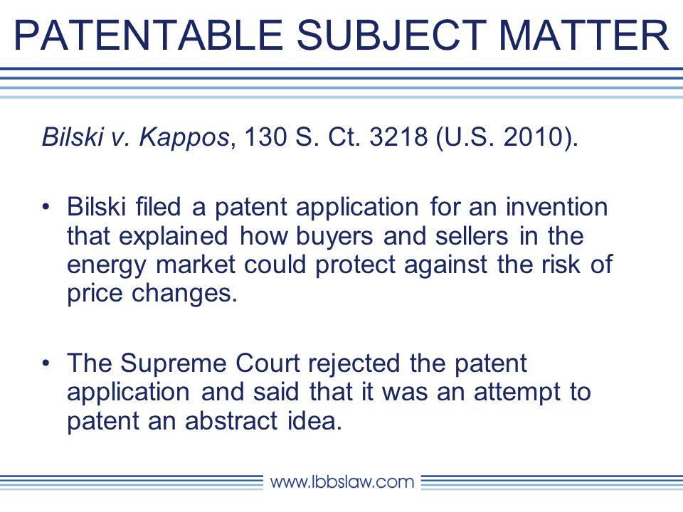 PATENTABLE SUBJECT MATTER Bilski v. Kappos, 130 S.