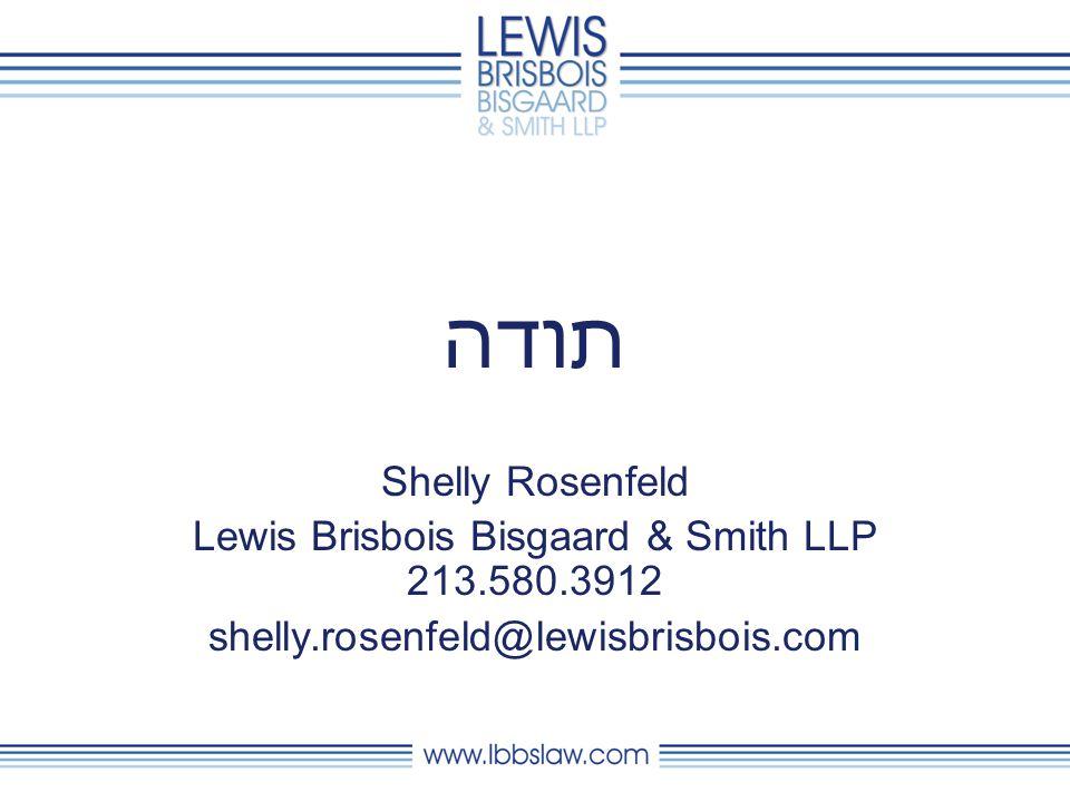 תודה Shelly Rosenfeld Lewis Brisbois Bisgaard & Smith LLP 213.580.3912 shelly.rosenfeld@lewisbrisbois.com