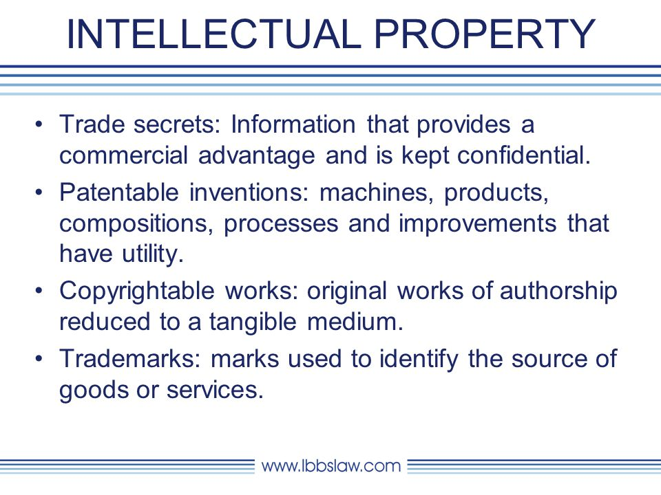 INTELLECTUAL PROPERTY Trade secrets: Information that provides a commercial advantage and is kept confidential.
