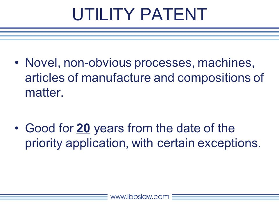 UTILITY PATENT Novel, non-obvious processes, machines, articles of manufacture and compositions of matter.