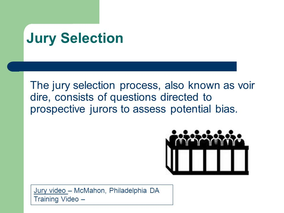 Jury Selection The jury selection process, also known as voir dire, consists of questions directed to prospective jurors to assess potential bias.