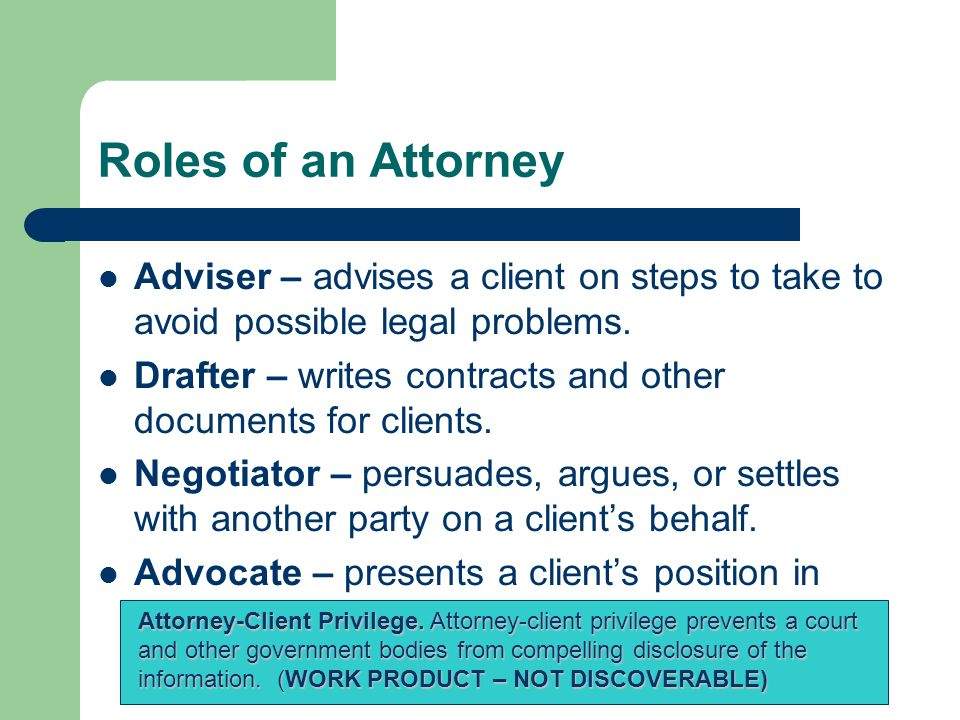 Roles of an Attorney Adviser – advises a client on steps to take to avoid possible legal problems.