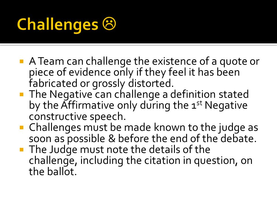 A Team can challenge the existence of a quote or piece of evidence only if they feel it has been fabricated or grossly distorted.