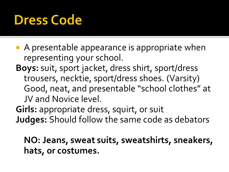 A presentable appearance is appropriate when representing your school.