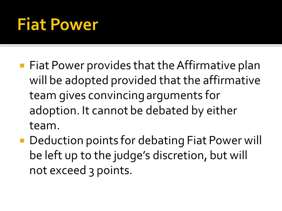 Fiat Power provides that the Affirmative plan will be adopted provided that the affirmative team gives convincing arguments for adoption.