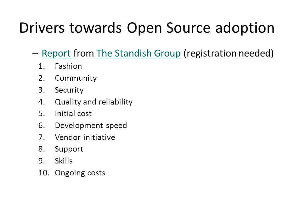 Drivers towards Open Source adoption – Report from The Standish Group (registration needed) Report The Standish Group 1.Fashion 2.Community 3.Security