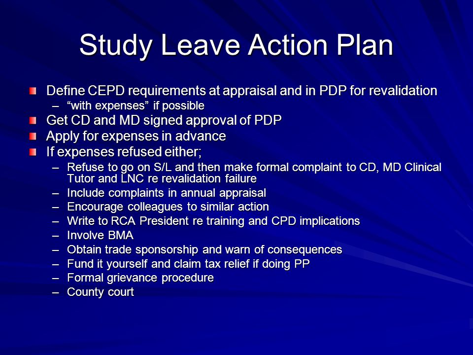 Study Leave Action Plan Define CEPD requirements at appraisal and in PDP for revalidation –with expenses if possible Get CD and MD signed approval of