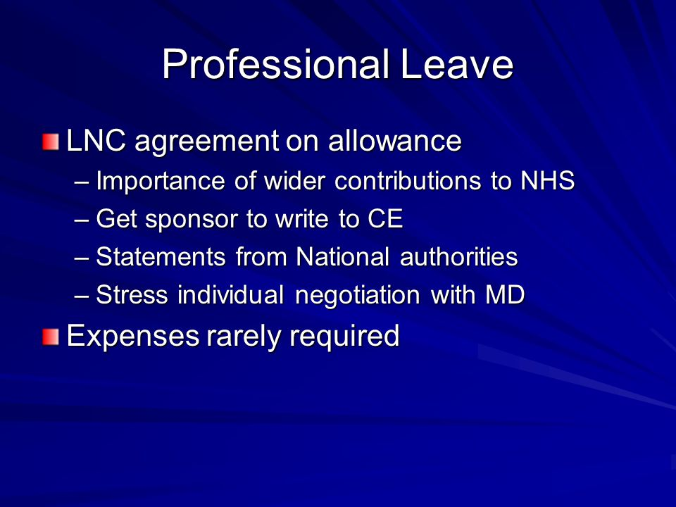 Professional Leave LNC agreement on allowance –Importance of wider contributions to NHS –Get sponsor to write to CE –Statements from National authorit