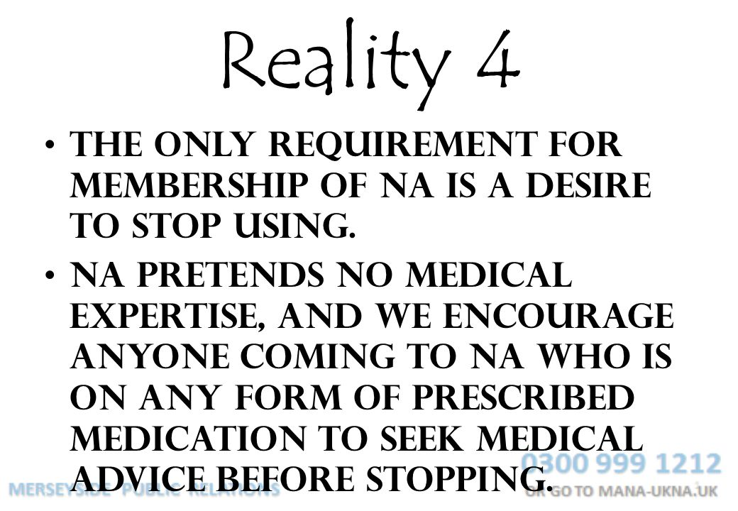Reality 4 The only requirement for membership of NA is a desire to stop using.