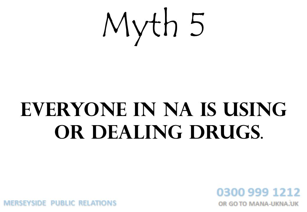 Myth 5 Everyone in NA is using or dealing drugs.