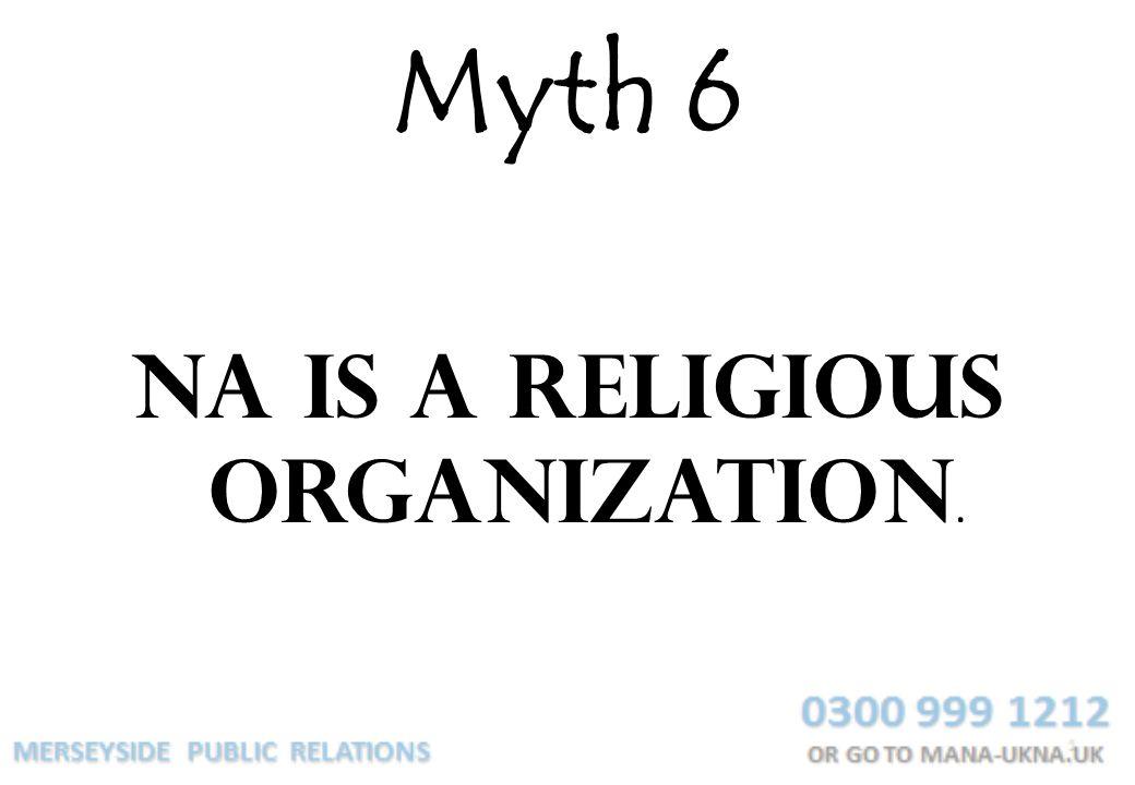 Myth 6 NA is a religious organization.