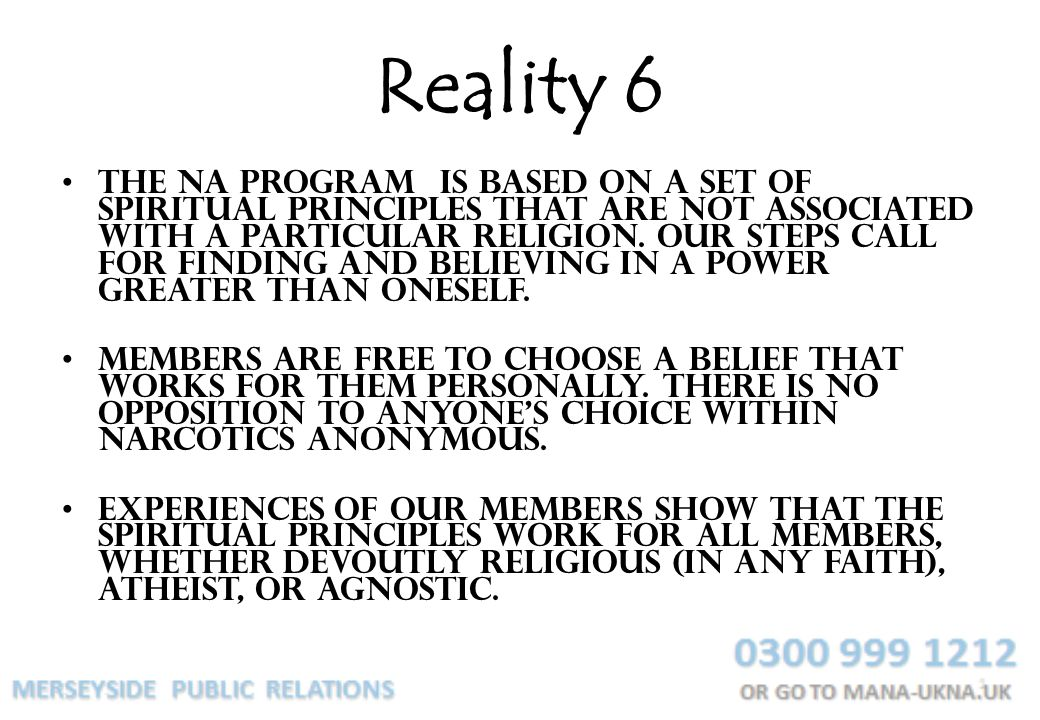 Reality 6 The NA program is based on a set of spiritual principles that are not associated with a particular religion.