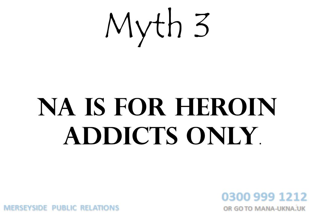 Myth 3 NA is for heroin addicts only.