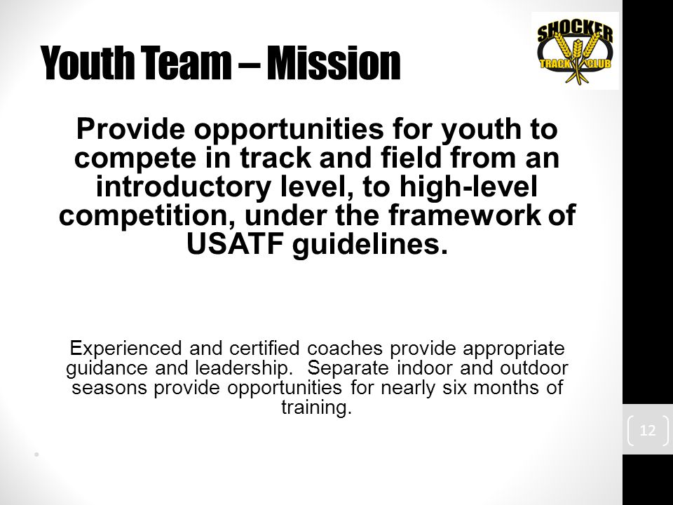 Youth Team – Mission Provide opportunities for youth to compete in track and field from an introductory level, to high-level competition, under the framework of USATF guidelines.