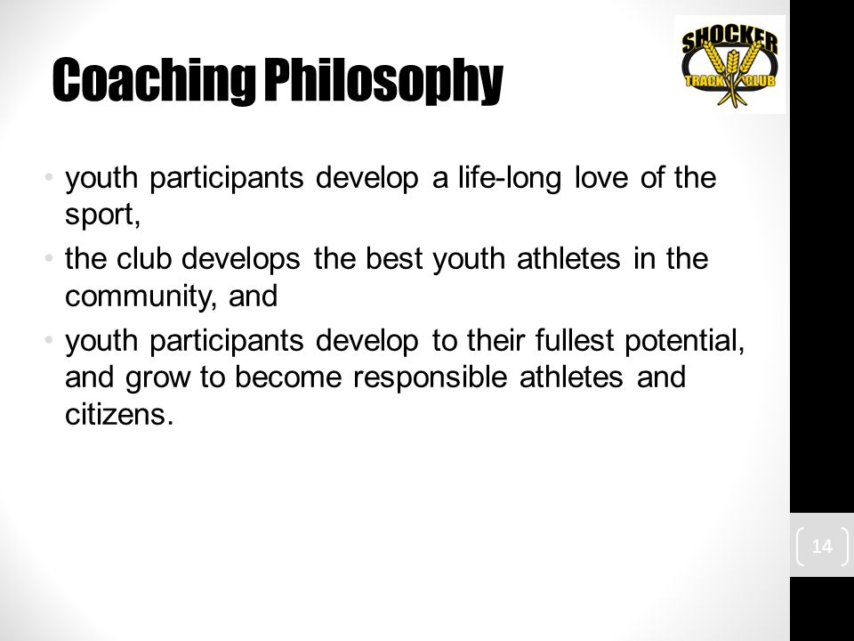 Coaching Philosophy youth participants develop a life-long love of the sport, the club develops the best youth athletes in the community, and youth pa